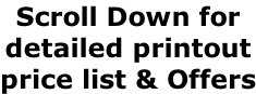 Scroll Down for  detailed printout  price list & Offers