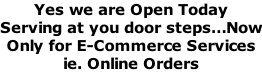 Yes we are Open Today Serving at you door steps…Now Only for E-Commerce Services  ie. Online Orders